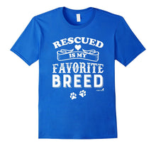 "Load image into Gallery viewer, ""Rescued is My Favorite Breed"" T Shirt"