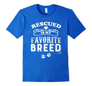 """Rescued is My Favorite Breed"" T Shirt"