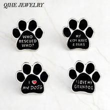 "Load image into Gallery viewer, QIHE JEWELRY Black dog paw pins Enamel paw brooches ""I love my dogs,who rescued who,my kids have 4 paws""badges"