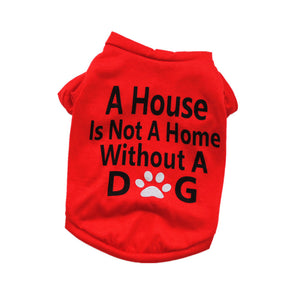 "Doggie T Shirt  ""A House is Not a Home without a Dog"""