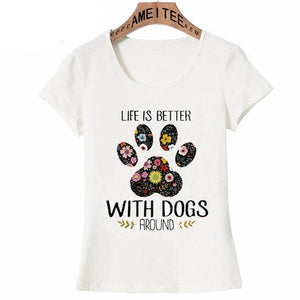 Life is better with dogs around Design Summer T-Shirt Women Tops White Tee Shirt Female Hip Hop T Shirt Camisetas Mujer 2018