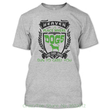 "Load image into Gallery viewer, T Shirt ""Heaven a Place Where Dogs You Ever Loved Run to Greet You"""