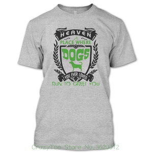"T Shirt ""Heaven a Place Where Dogs You Ever Loved Run to Greet You"""
