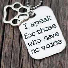 "Load image into Gallery viewer, Dog Tag Style Charm Pendant Necklace ""I Speak For Those Who Have No Voice"""