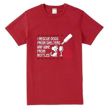 "Load image into Gallery viewer, T Shirt ""I Rescue Dogs from Shelters and Wine from Bottles"""
