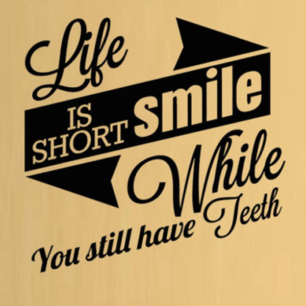 Smile While You Still Have Tooth Wall Decal - Dental Desire.com
