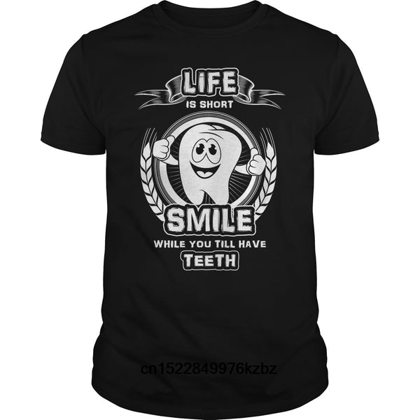 LIFE IS SHORT SMILE WHILE YOU TILL HAVE TEETH Funny T-Shirt - Dental Desire.com