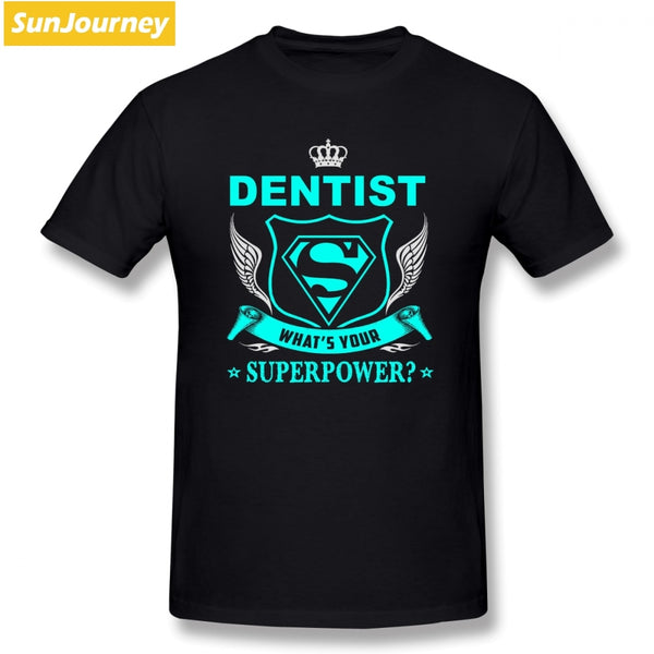 Great Men's T Shirts Dentist Super Power Short Sleeve 100% Cotton O-neck Oversize T-shirt For Adult Camiseta - Dental Desire.com