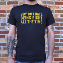 Load image into Gallery viewer, Boy Do I Hate Being Right All The Time T-Shirt (Mens)