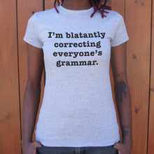 Load image into Gallery viewer, I'm Blatantly Correcting Everyone's Grammar T-Shirt (Ladies)