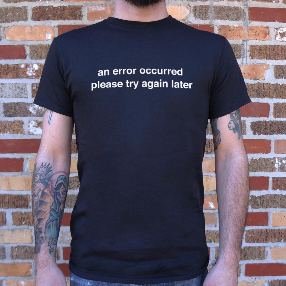 An Error Occurred, Please Try Again Later T-Shirt (Mens)