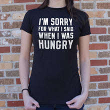 Load image into Gallery viewer, I'm Sorry For What I Said When I Was Hungry T-Shirt (Ladies)