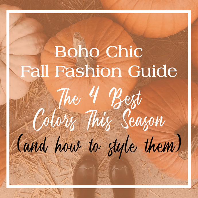 Boho Fall Fashion: The 4 Best Colors for Fall + How to Style Them