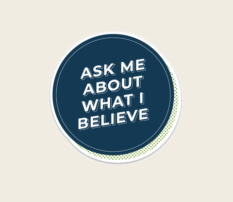 Ask Me About What I Believe