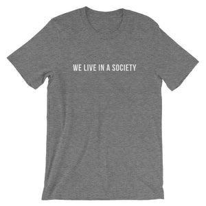 We Live In a Society T-Shirt - Dank Meme Apparel