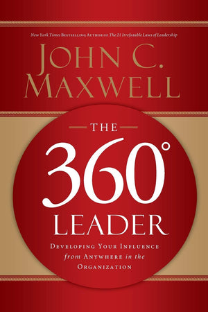 360 Degree Leader: Developing Your Influence from Anywhere in the Organisation, The