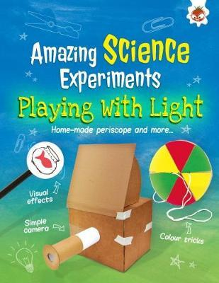 Amazing Science Experiments: Playing with Light