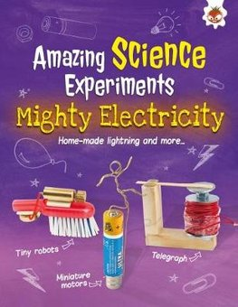 Amazing Science Experiments: Mighty Electricity