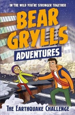 Bear Grylls Adventures - The Earthquake Challenge (Book 6)