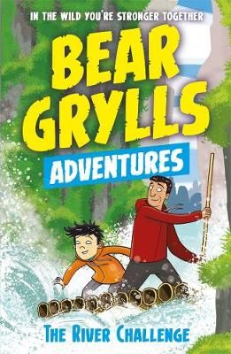 Bear Grylls Adventures - The River Challenge (Book 5)