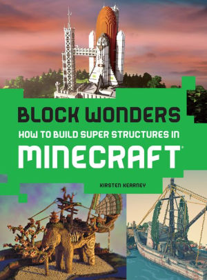 Block Wonders: How to Build Super Structures in Minecraft