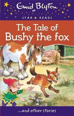 Enid Blyton: The Tale of Bushy the Fox