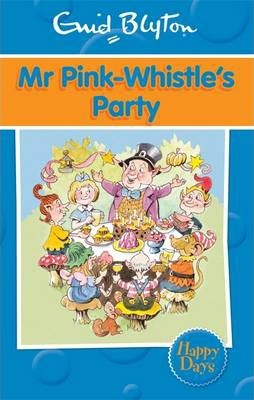 Enid Blyton: Mr Pink-Whistle's Party