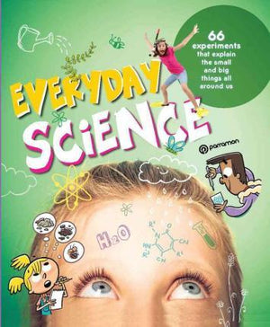 Everyday Science: 66 Experiments that explain the small and big things all around us