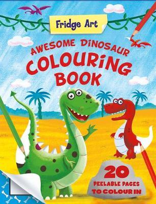Fridge Art: Awesome Dinosaur Colouring Book