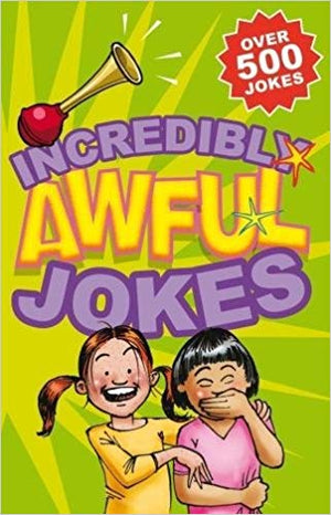 Incredibly Awful Jokes: Over 500 Jokes