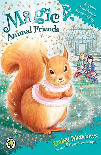 Magic Animal Friends - Sophie Flufftail's Brave Plan