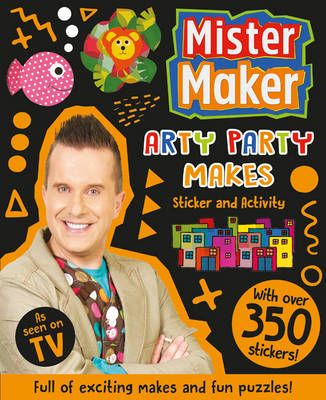 Mister Maker: Arty Party Makes Sticker & Activity Book