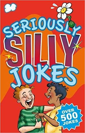 Seriously Silly Jokes: Over 500 Jokes