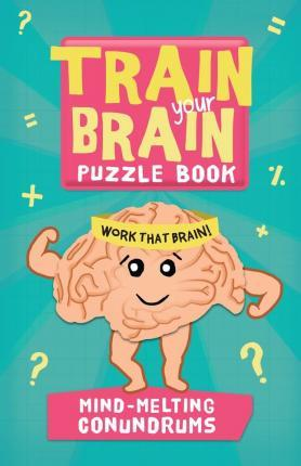 Train your Brain Puzzle Book - Mind-Melting Conundrums