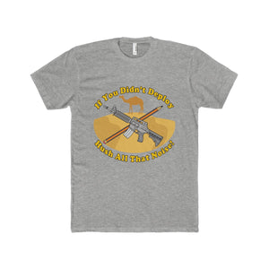 """If You Didn't Deploy..."" Men's Cotton Crew Tee"