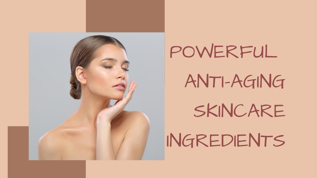 Powerful Anti-aging Skincare Ingredients