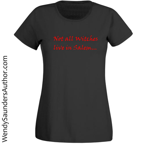 Not all Witches Live In Salem Ladies T-Shirt