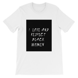 Black Love = Black Empowerment: I love and respect black women. Short-Sleeve Unisex T-Shirt