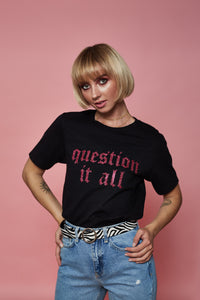 Question It All Tee