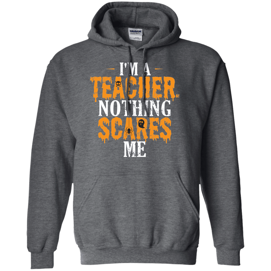 I'm a Teacher. Nothing Scares Me Halloween Hoodie