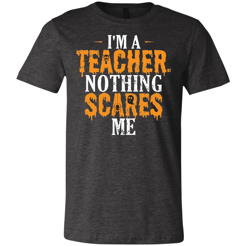 I'm a Teacher. Nothing Scares Me Halloween T-Shirt