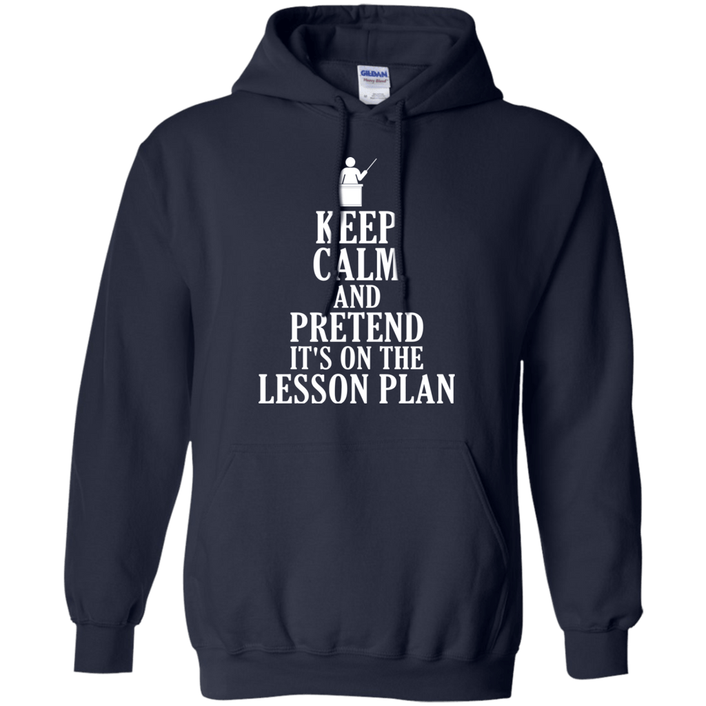 Keep Calm Pretend It's On Lesson Plan Teacher Hoodie .