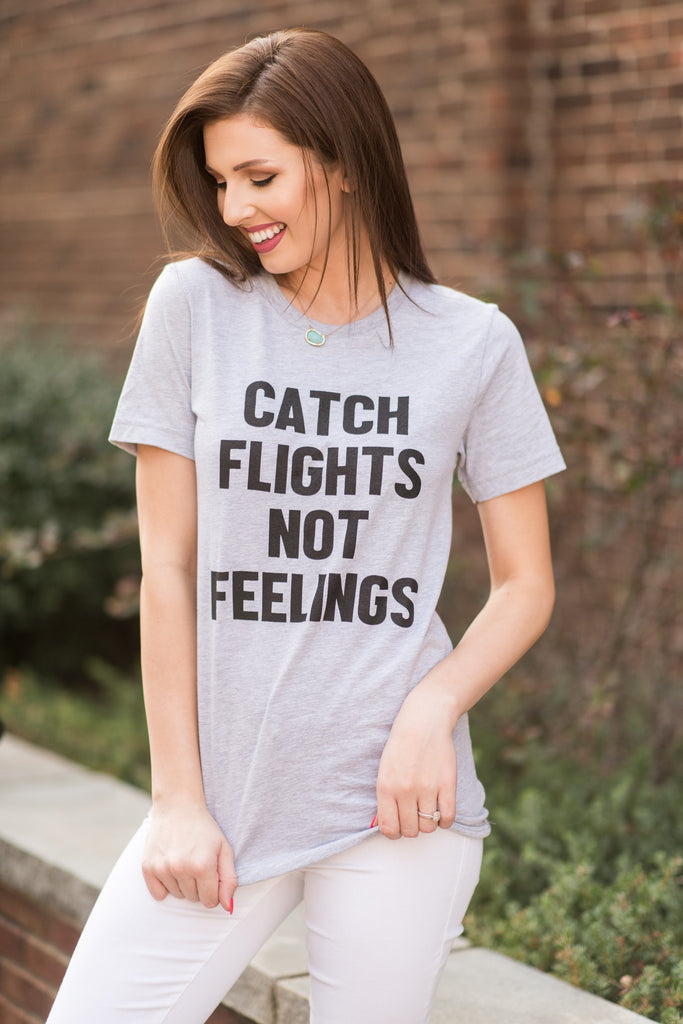 Catch Flights Not Feelings Tee, Heather Gray