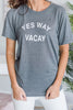 Yes Way Vacay Tee, Gray