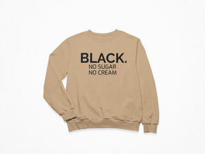 BLACK no cream no sugar sweatshirt