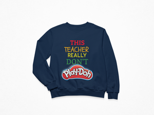 This Teacher Don't Play-doh Sweatshirt