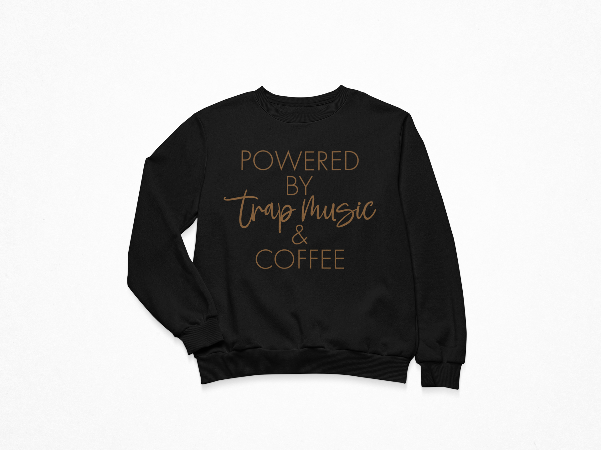 Powered By Trap Music & Coffee Sweatshirt