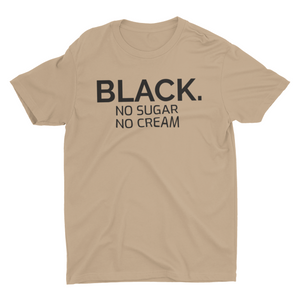 BLACK no cream no sugar Tee