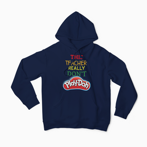 This Teacher Don't Play-doh Hoodie