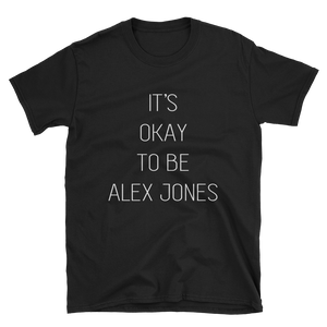 IT'S OKAY TO BE ALEX JONES TEE